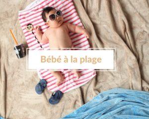 Read more about the article Comment profiter des vacances en emmenant bébé à la plage ? (en mode tranquillou-bilou 😉)!