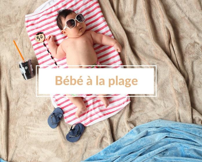 Comment profiter des vacances en emmenant bébé à la plage ? (en mode tranquillou-bilou 😉)!