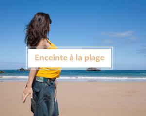 Read more about the article Comment aller à la plage pendant la grossesse en toute sérénité ?