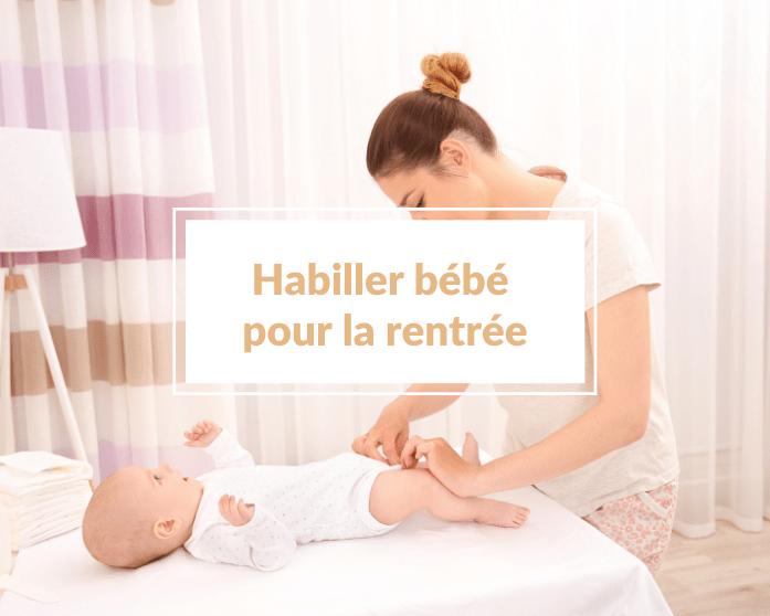 Comment habiller bébé pour la rentrée (et être stylé) pour aller chez la nounou ou à la crèche  ?