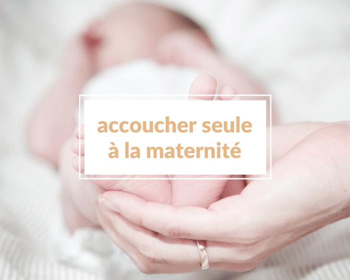 Comment accoucher seule à la maternité sans le papa (coronavirus) ?