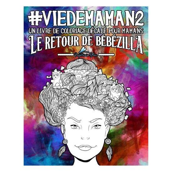 Livre coloriage Vie de maman 2 livre décalé pour mamans : Le retour de Bébézilla