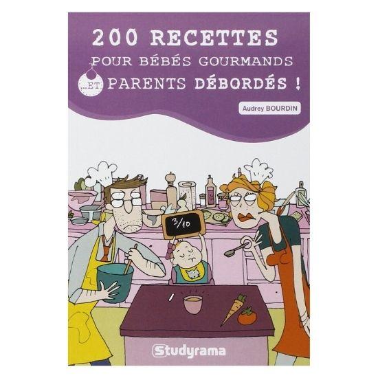 Livre de 200 recettes pour bébés gourmands et parents débordés
